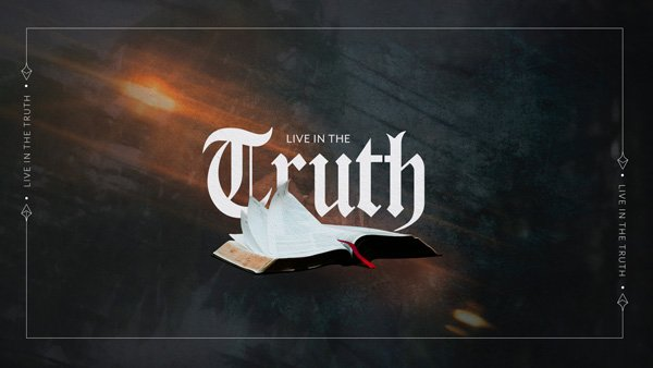 Live in the truth sermon